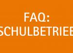 FAQ: Schulbetrieb – Teil 2